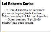A  note in today's O Globo re: Caetano Veloso's  brave stance (in the past) in combating censorship (and now wanting to implement it !!??)